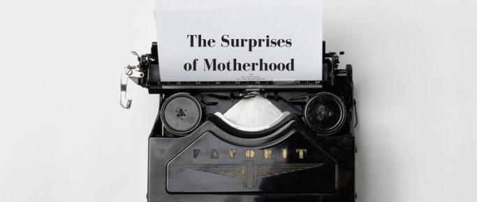 The Suprises of Motherhood